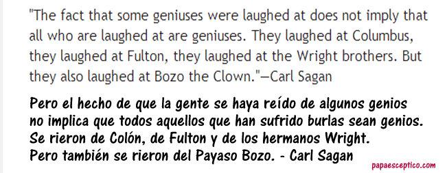 el hecho de la gente se ha reído de genios, no implica que de toso los que se ríen son genios